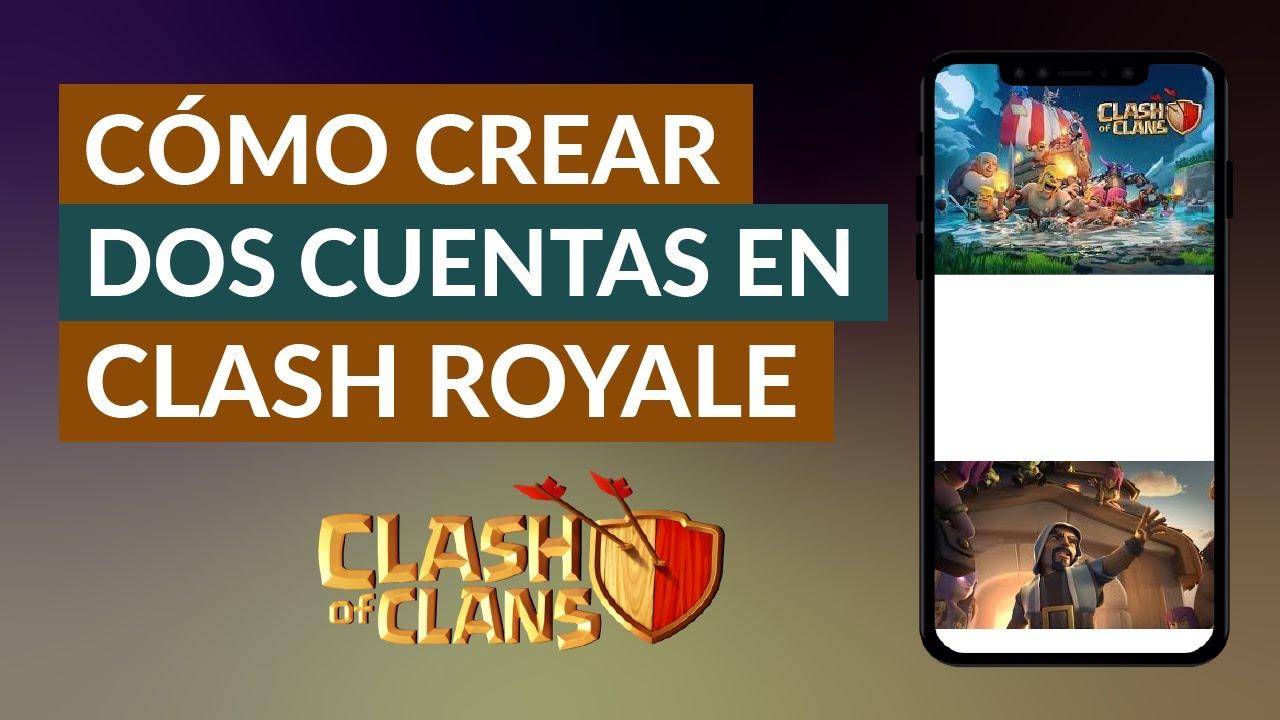 Cómo Crear Otra Cuenta O Tener Dos Cuentas En Clash Royale Youtube
