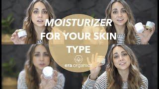 CHOOSING A MOISTURIZER FOR YOUR SKIN TYPE // ERA ORGRANICS