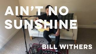 Ain't No Sunshine - Bill Withers cover
