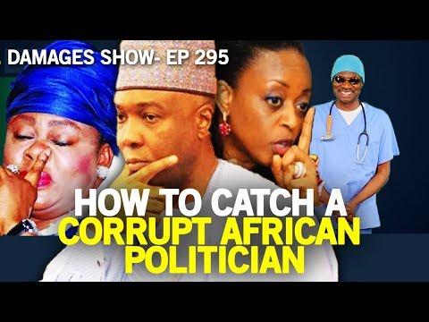 Dr. Damages Show- episode 295: How to Catch a Corrupt African Politician