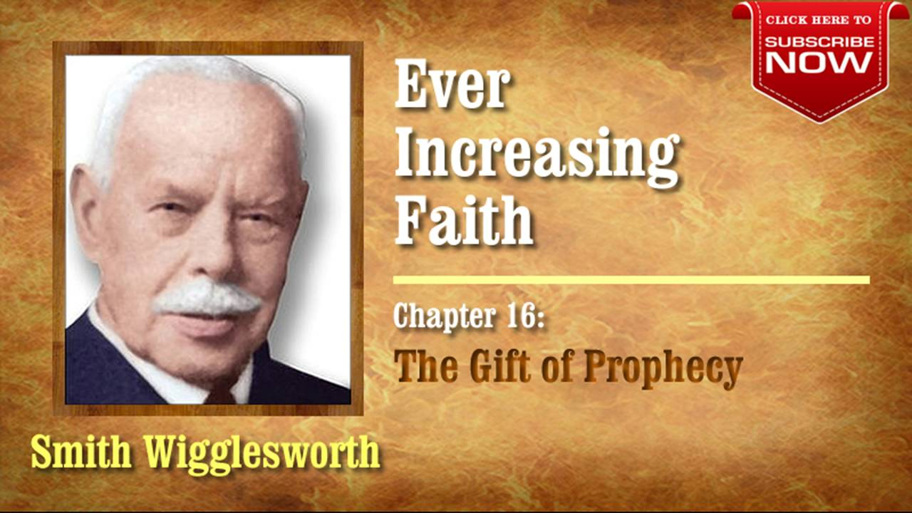 Smith Wigglesworth - Ever Increasing Faith (Chapter 16 of 18) The Gift of Prophecy