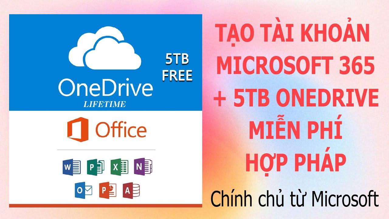 Tạo tài khoản OFFICE 365 + 5TB Onedrive MIỄN PHÍ + HỢP PHÁP