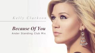 Kelly Clarkson - Because of You (Ander Standing Radio Edit)