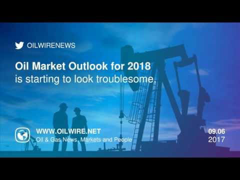 Oil Market Outlook for 2018 is Looking Troublesome
