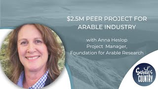 """$2.5m peer project for arable industry"" with Anna Heslop"