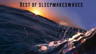 Best of sleepmakeswaves