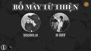 [2016] Bố Mày Từ Thiện - Young H x B Ray (Dizz Rhymastic)