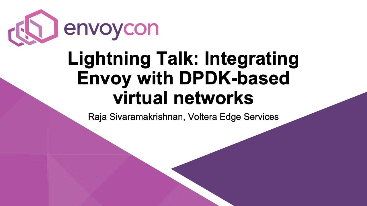 Lightning Talk: Integrating Envoy with DPDK-based virtual networks - Raja  Sivaramakrishnan