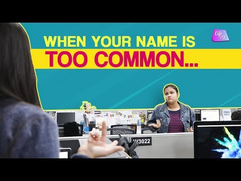 When Your Name Is Too Common | Struggles Of Having A Common Name | Common Name Problems | Life Tak