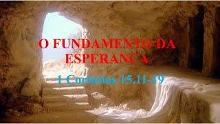 O FUNDAMENTO DA ESPERANÇA - I Coríntios 15.11-19 -  Rev. Anatote Lopes  - 17/10/2021