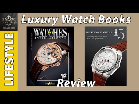 Luxury Watch Books • Watches International XVI & The Wristwatch Annual 2015 • Luxury Lifestyle Chann