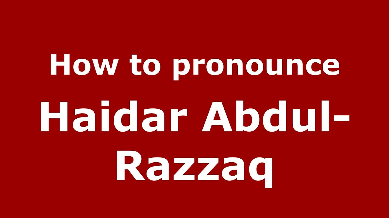 How to pronounce Haidar Abdul-Razzaq (Arabic/Iraq) - PronounceNames com