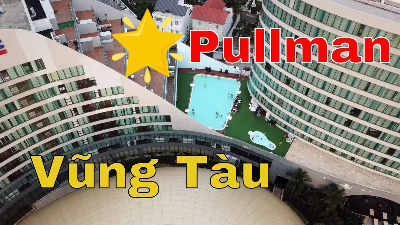 LOC #22- Pullman Vũng Tàu. Điểm đến thú vị !!!