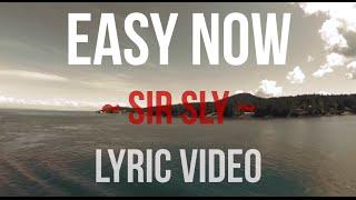 Easy Now | Sir Sly | Lyric Video [HD]