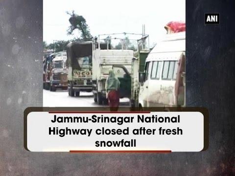 Jammu-Srinagar National Highway closed after fresh snowfall  - ANI News