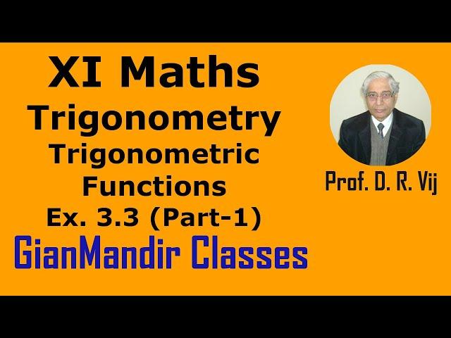 XI Mathematics - Trigonometry - Trigonometric Functions Exer. 3.3 Part-1 by Divya Mam