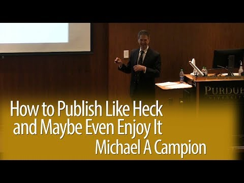 How to Publish Like Heck and Maybe Even Enjoy It, Michael A Campion