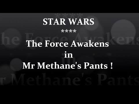 Star Wars - The Force Awakens - In Mr Methane's Pants