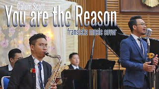 You are the Reason (Calum Scott) - Fransiska Music Cover