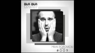 BLA BLA PODCAST #009 MIHAI POPOVICIU IN THE MIX