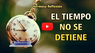 El tiempo no se detiene - Reflexiones de la vida
