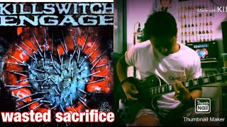 Killswitch Engage - Wasted Sacrifice - Guitar Cover