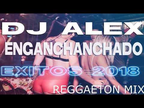 DJ ALEX - Enganchado #1 - REGGAETON MIX - ( Marzo 2018 ) FIESTEROS MIX - DJ SOGA
