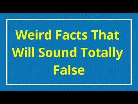 Weird Facts That Will Sound Totally False