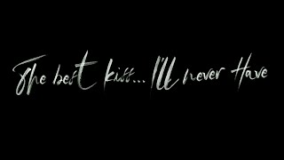 The best kiss...I'll never have (Lyric Video)