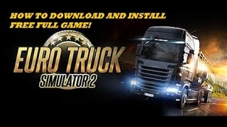 How to download and install Euro Truck Simulator 2 free full game [2016]