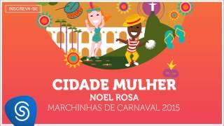 Baixar Noel Rosa - Cidade Mulher (As Melhores Marchinhas de Carnaval 2015) [Áudio Oficial]