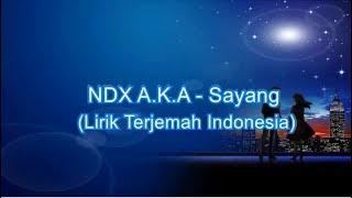 NDX A.K.A - Sayang (Lirik Terjemah Indonesia)