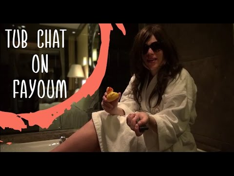 Emme's Egyptian Diaries: Tub Chat on Fayoum