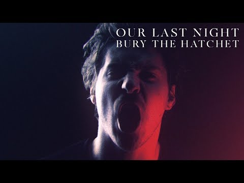 Смотреть клип Our Last Night - Bury The Hatchet