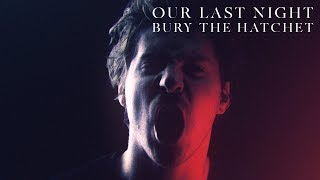 Смотреть клип Our Last Night - Bury The Hatchet