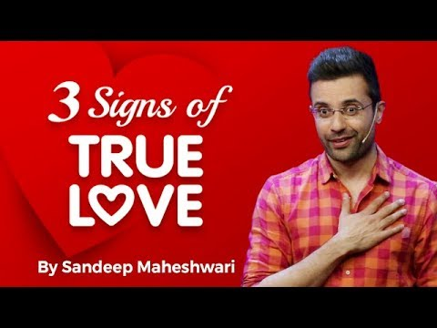 3 Signs of TRUE LOVE – By Sandeep Maheshwari