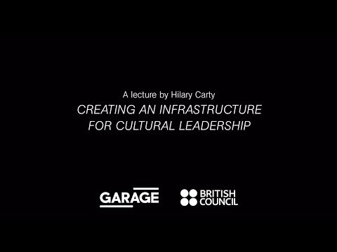 Creating an Infrastructure for Cultural Leadership. A lecture by Hilary Carty at Garage