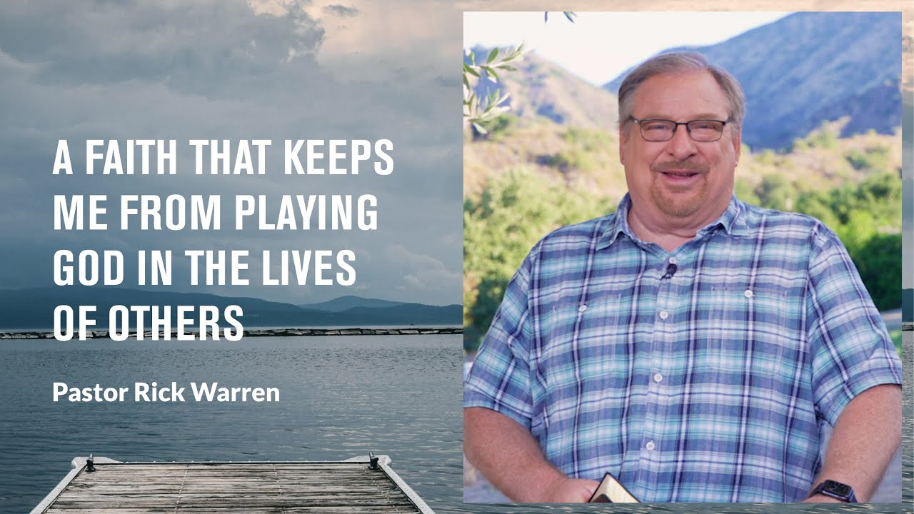 """""""A Faith That Keeps Me From Playing God in the Lives of Others"""" with Pastor Rick Warren"""