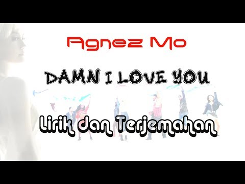 AgnezMo - Damn I Love You Lirik dan Terjemahan Indonesia (Amazing AgnezMo))