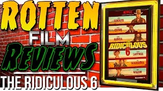 Rotten Film Reviews: The Ridiculous 6