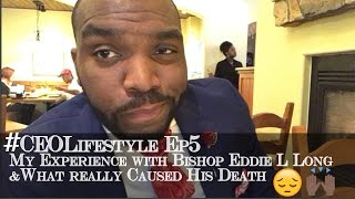 my experience with bishop long what really caused his death ceolifestyle ep 5