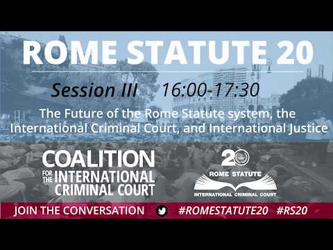 Rome Statute 20, Interactive Forums / Session III - Future of the Rome Statute and the ICC
