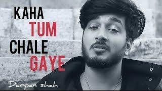 Kaha Tum Chale Gaye | Unplugged Soulful Version | Darpan shah