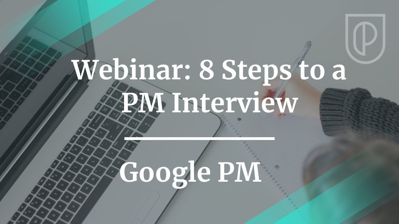 Webinar: 8 Steps to a Product Manager Interview by Google PM