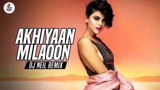 Akhiyaan Milaoon Kabhi Remix DJ Neil Mp3 Song Download