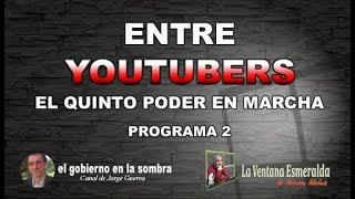 ENTRE YOUTUBERS. El quinto poder en marcha - PROGRAMA 2 - con Jorge Guerra de El Poder en la Sombra