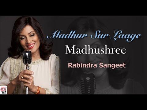 Madhur Sur Laage ( Amar Mon Maane Naa ) | Madhushree | Ananjan Chakraborty | Rabindra Sangeet