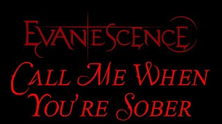 Lyrics to the rock song Call Me When You're Sober by the american r...