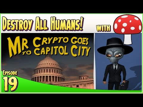 Destroy All Humans! - EP19 - Mr Crypto Goes to Capitol City!