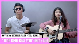 Download Mp3 TITIP RINDU BUAT AYAH EBIT G ADE COVER BY MICHELLE SUAKA FT TRI SUAKA